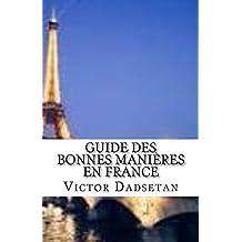 Guide des bonnes manières en France pour mieux vivre ensemble…: Pour mieux vivre ensemble (French Edition)