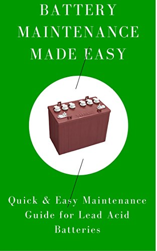 Battery Maintenance Made Easy: Quick & Easy Maintenance Guide for Lead Acid Batteries: Save $$ with Step by Step Tips! Epub Descargar