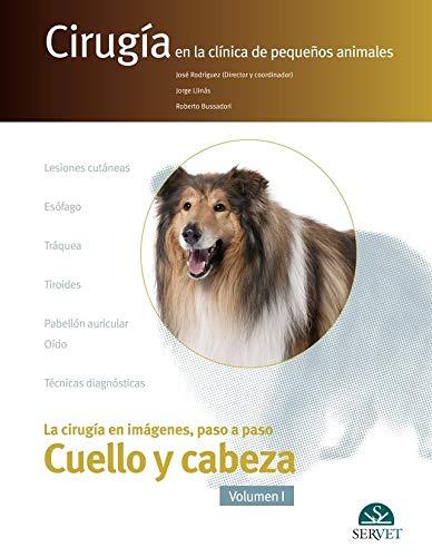 La cirugía en imágenes paso a paso.  Cuello y Cabeza. (Cirugía en la clínica de pequeños animales) por José Rodríguez Gómez