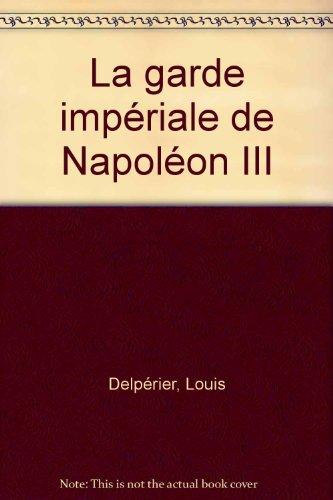 La Garde Imperiale de Napoleon III par Delperier/Jouineau