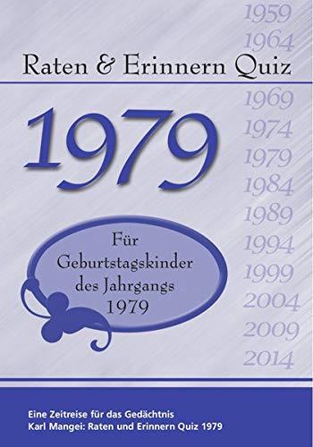 Raten und Erinnern Quiz 1979: Ein Jahrgangsquiz für Geburtstagskinder des Jahrgangs 1979 - 40. Geburtstag (Jahrgang Geburtstag 40)