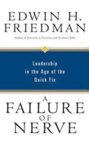 A Failure of Nerve: Leadership in the Age of the Quick Fix by Edwin H. Friedman published by SEABURY BOOKS (2007)