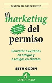 El marketing del permiso: Convertir a extraños en amigos y a amigos en clientes (Gestion Del Conocimiento)