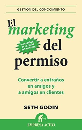 El marketing del permiso (Gestion Del Conocimiento) por Seth Godin