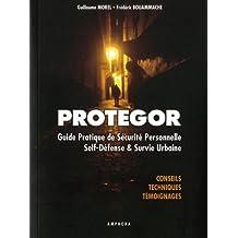 PROTEGOR Guide pratique de sécurité personnelle, self-défense et survie urbaine