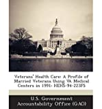 [ Veterans' Health Care: A Profile of Married Veterans Using Va Medical Centers in 1991: Hehs-94-223fs U. S. Government Accountability Office (G ( Author ) ] { Paperback } 2013