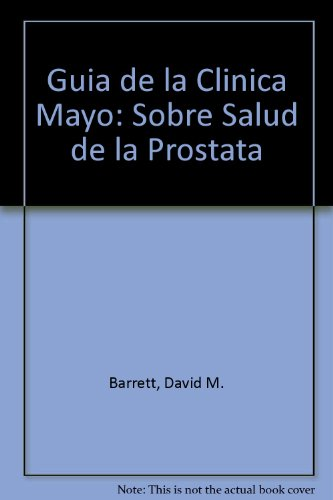 Guia de la Clinica Mayo: Sobre Salud de la Prostata
