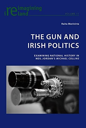 The Gun and Irish Politics: Examining National History in Neil Jordan's Michael Collins (Reimagining Ireland) by Raita Merivirta (2009-11-09)