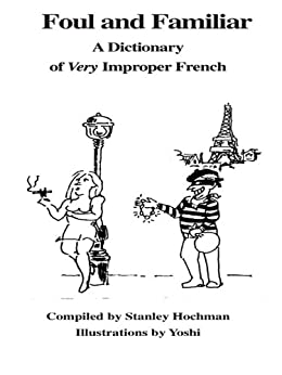 Foul and Familiar: A Dictionary of Very Improper French (English Edition) von [Hochman, Stanley]