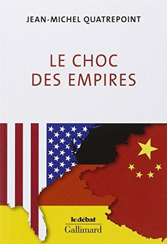Le choc des empires: États-Unis, Chine, Allemagne:qui dominera l'économie-monde? par Jean-Michel Quatrepoint