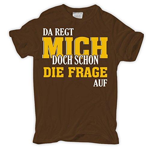 Männer und Herren T-Shirt Da regt mich doch schon die Frage auf Braun