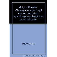 Moi, La Fayette : Ci-devant marquis, qui sur les deux rives atlantiques combattit [sic] pour la liberté