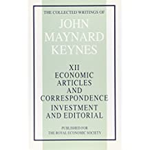 The Economic Articles and Correspondence: v. 12: Investment and editorial: Economic Articles and Correspondence - Investment and Editorial v. 12 (Collected works of Keynes)