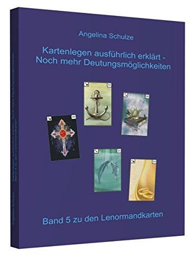 Kartenlegen ausführlich erklärt - Noch mehr Deutungsmöglichkeiten: Band 5 zu den Lenormandkarten