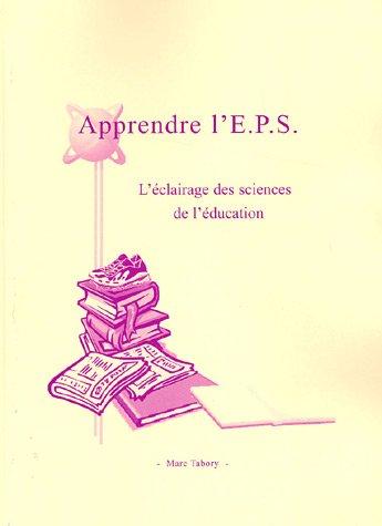 Apprendre l'EPS : L'éclairage des sciences de l'éducation (1Cédérom) par Marc Tabory