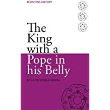 The King with a Pope in His Belly (Revisiting History Book 1)