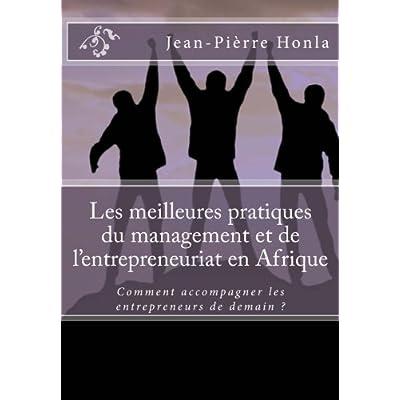 Les meilleures pratiques du management et de l'entrepreneuriat en Afrique: Comment accompagner les entrepreneurs de demain ?