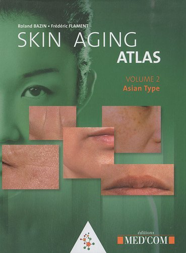 Skin Aging Atlas : Volume 2, Asian type par Roland Bazin, Frédéric Flament