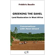 Greening the Sahel - Land Restoration in West Africa: Conversations with Henri Girard (English Edition)
