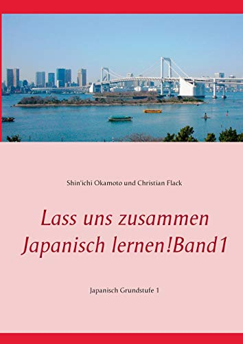 Lass uns zusammen Japanisch lernen!   Band 1: Japanisch Grundstufe 1