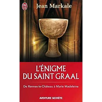 L'énigme du saint-Graal : De Rennes-le-Château à Marie Madeleine