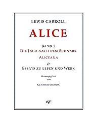 Lewis Carroll: ALICE. Band 3: Die Jagd nach dem Schnark, ALICEANA & Essays zu Leben und Werk