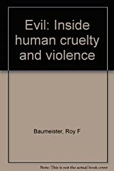 Evil: Inside human cruelty and violence by Roy F Baumeister (2001-08-01)