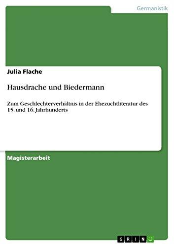 Hausdrache und Biedermann: Zum Geschlechterverhältnis in der Ehezuchtliteratur des 15. und 16. Jahrhunderts