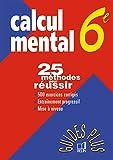 Calcul mental, 6e - 25 méthodes pour réussir