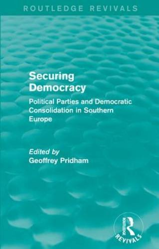 Securing Democracy: Political Parties and Democratic Consolidation in Southern Europe
