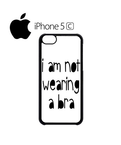 I am Not Wearing a Bra Mobile Cell Phone Case Cover iPhone 5c Black Schwarz