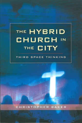 Hybrid Church in the City: Third Space Thinking by Christopher Baker (2009-05-27) (Hybrid Thinking)