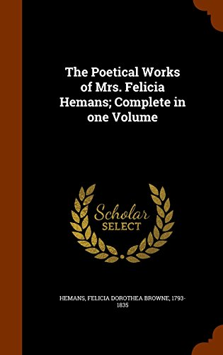 The Poetical Works of Mrs. Felicia Hemans; Complete in one Volume