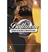 [(Ballroom: Culture and Costume in Competitive Dance)] [Author: Jonathan S. Marion] published on (August, 2008)