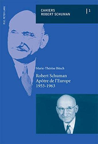 Robert Schuman: Apotre de l'Europe 1953-1963 par Marie-Therese Bitsch
