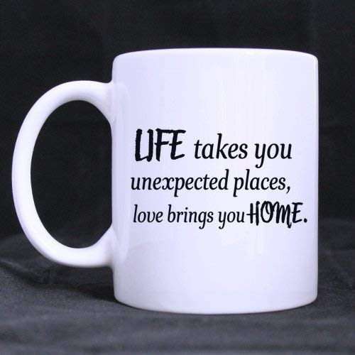 Valentine's Day Gifts for Girlfriends/Boyfriends Loves Quotes Life Takes You Unexpected Places,Love Brings You Home. Tea/Coffee/Wine Cup 100% Ceramic 11-Ounce White Mug