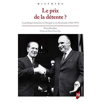 Le prix de la détente?: La politique française en Hongrie et en Roumanie (1968-1977) (Histoire)
