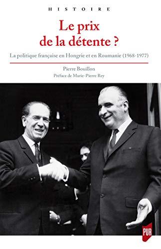 Le prix de la détente?: La politique française en Hongrie et en Roumanie (1968-1977) (Histoire) par Pierre Bouillon