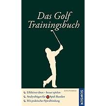 Das Golf-Trainingsbuch: Das eigene Spiel analysieren, effektiver üben, besser scoren