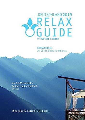 RELAX Guide 2019 Deutschland, kritisch getestet: alle Wellness- und Gesundheitshotels. Extra: Südtirol - die 25 Top-Spa-Hotels: GRATIS: eBook