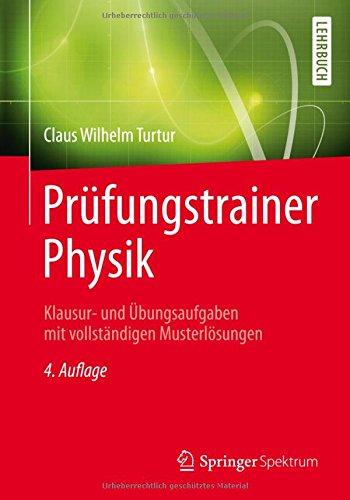 Prüfungstrainer Physik: Klausur- und Übungsaufgaben mit vollständigen Musterlösungen