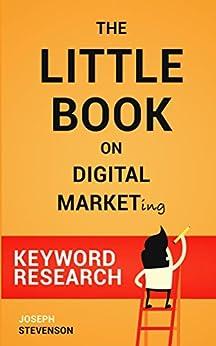 The Little Book on Digital Marketing SEO - Search Engine Optimization: Tips and tricks for keyword research in SEO or Search Engine Optimization by [Stevenson, Joseph]