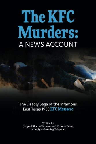 the-kfc-murders-the-deadly-saga-of-the-infamous-east-texas-1983-kfc-massacre-by-jacque-hilburn-simmo