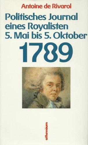 Politisches Journal eines Royalisten. 5. Mai bis 5. Oktober 1789