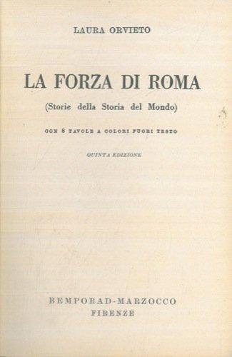 La Forza Di Roma (Storie Della Storia Del Mondo) Con 8 Tavole A Colori Fuori Testo. Quinta Edizione.