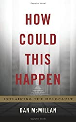 How Could This Happen: Explaining the Holocaust by Dan McMillan (2014-04-08)