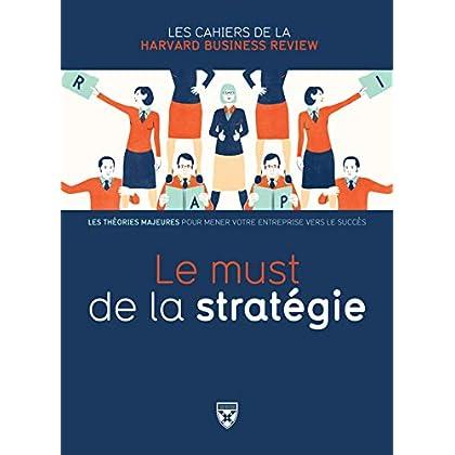 Le must de la stratégie : Les théories majeures pour mener votre entreprise vers le succès
