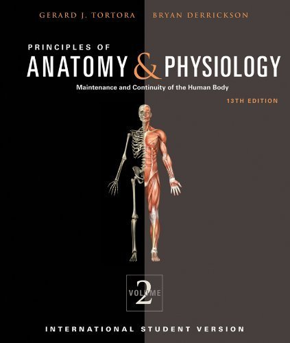 Principles of Anatomy and Physiology (Principles of Anatomy & Physiology: Maintenance and Continuity of the Human Body, Volume 2, 2) 13th edition by Gerard J. Tortora, Bryan Derrickson (2011) Paperback