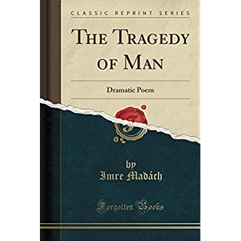 The Tragedy of Man: Dramatic Poem (Classic Reprint)