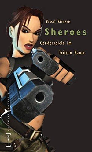 Sheroes: Genderspiele im virtuellen Raum (Cultural Studies)